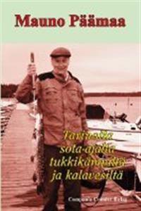 Tarinoita sota-ajalta, tukkikämpilta ja kalavesiltä