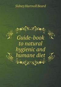 Guide-Book to Natural Hygienic and Humane Diet