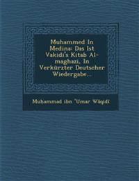 Muhammed In Medina: Das Ist Vakidi's Kitab Al-maghazi, In Verkürzter Deutscher Wiedergabe...