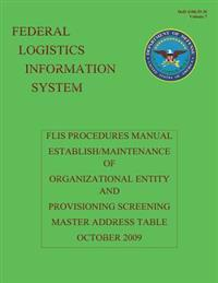 Federal Logistics Information System - Flis Procedures Manual Establish/Maintenance of Organizational Entity and Provisioning Screening Master Address