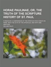 Horae Paulinae, Or, the Truth of the Scripture History of St. Paul; Evinced by a Comparison of the Epistles Which Bear His Name, with the Acts of the