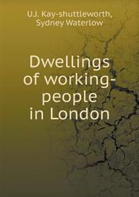 Dwellings of Working-People in London