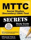 Mttc Social Studies (Secondary) (084) Test Secrets Study Guide: Mttc Exam Review for the Michigan Test for Teacher Certification