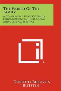The World of the Family: A Comparative Study of Family Organizations in Their Social and Cultural Settings