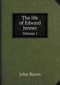 The Life of Edward Jenner Volume 1