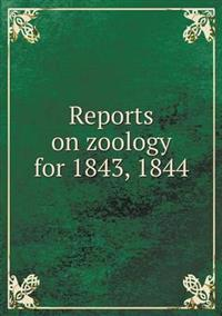 Reports on Zoology for 1843, 1844