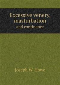 Excessive Venery, Masturbation and Continence