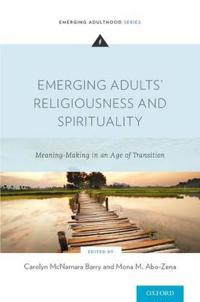 Emerging Adults' Religiousness and Spirituality: Meaning-Making in an Age of Transition