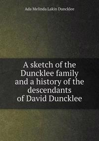 A Sketch of the Duncklee Family and a History of the Descendants of David Duncklee
