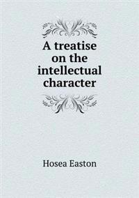 A Treatise on the Intellectual Character