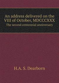 An Address Delivered on the VIII of October, MDCCCXXX the Second Centennial Anniversary