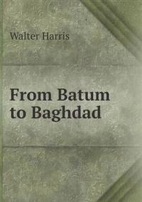 From Batum to Baghdad