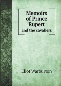 Memoirs of Prince Rupert and the Cavaliers