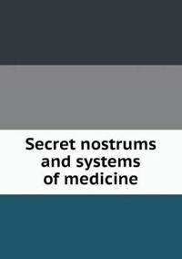 Secret Nostrums and Systems of Medicine