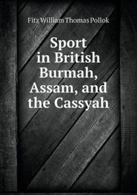 Sport in British Burmah, Assam, and the Cassyah