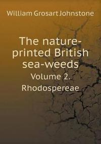 The Nature-Printed British Sea-Weeds Volume 2. Rhodospereae