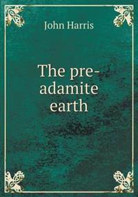 The Pre-Adamite Earth