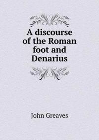 A Discourse of the Roman Foot and Denarius