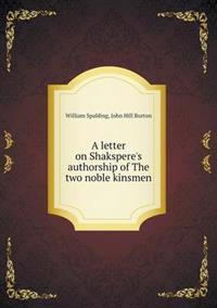 A Letter on Shakspere's Authorship of the Two Noble Kinsmen