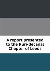 A Report Presented to the Ruri-Decanal Chapter of Leeds