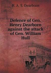 Defence of Gen. Henry Dearborn Against the Attack of Gen. William Hull