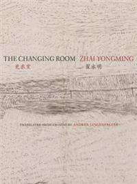 The Changing Room: Selected Poetry of Zhai Yongming