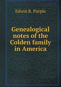Genealogical Notes of the Colden Family in America