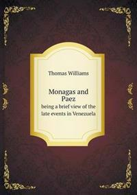 Monagas and Paez Being a Brief View of the Late Events in Venezuela