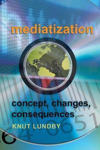 Mediatization: Concept, Changes, Consequences