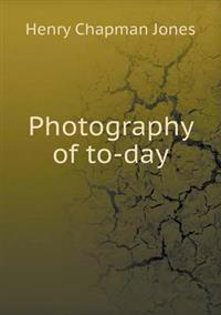 Photography of To-Day