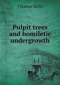 Pulpit Trees and Homiletic Undergrowth