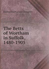 The Betts of Wortham in Suffolk, 1480-1905