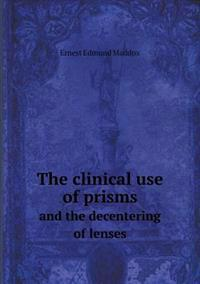 The Clinical Use of Prisms and the Decentering of Lenses