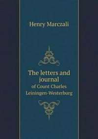 The Letters and Journal of Count Charles Leiningen-Westerburg