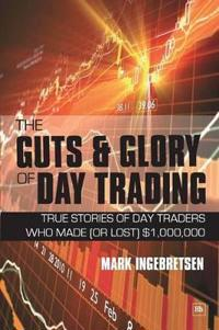 The Guts & Glory of Day Trading