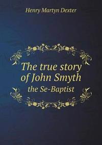 The True Story of John Smyth the Se-Baptist