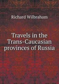 Travels in the Trans-Caucasian Provinces of Russia