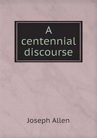 A Centennial Discourse