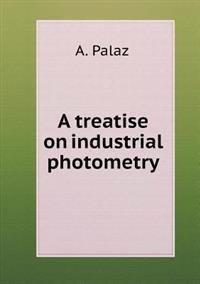 A Treatise on Industrial Photometry