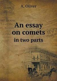 An Essay on Comets in Two Parts