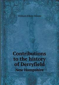Contributions to the History of Derryfield New Hampshire