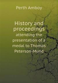 History and Proceedings Attending the Presentation of a Medal to Thomas Peterson-Mund