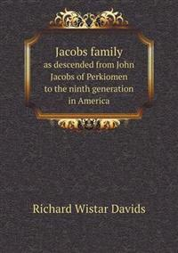 Jacobs Family as Descended from John Jacobs of Perkiomen to the Ninth Generation in America