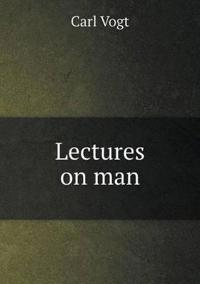 Lectures on Man