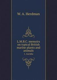 L.M.B.C. Memoirs on Typical British Marine Plants and Animals 1. Ascidia