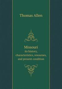 Missouri Its History, Characteristics, Resourses, and Present Condition