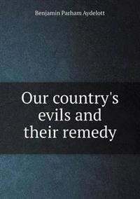 Our Country's Evils and Their Remedy
