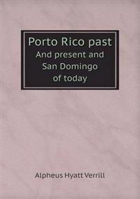 Porto Rico Past and Present and San Domingo of Today