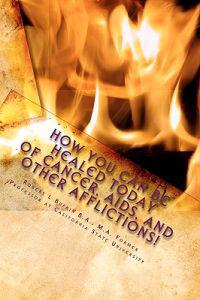 How You Can Be Healed Today!: The Healing of Cancer, AIDS, and Other Afflictions