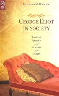 George Eliot in Society: Travels Abroad and Sundays at the Priory